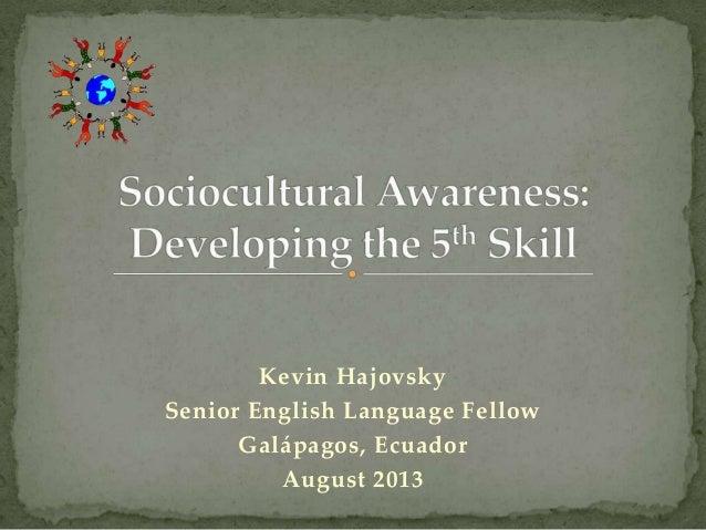 Kevin Hajovsky Senior English Language Fellow Galápagos, Ecuador August 2013