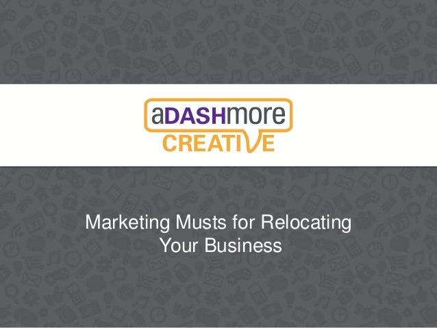 Marketing Musts for Relocating Your Business