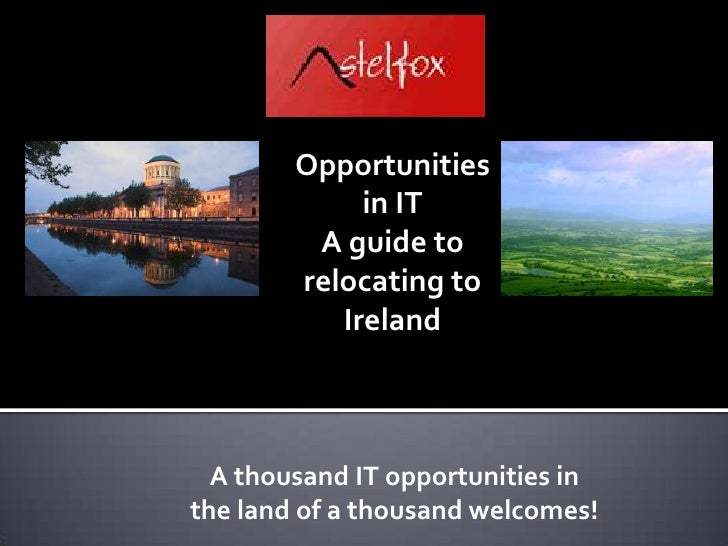 Opportunities in IT<br />A guide to relocating to Ireland<br />A thousand IT opportunities in the land of a thousand wel...