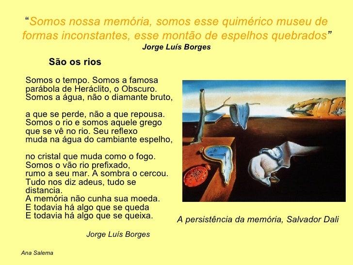 """"""" Somos nossa memória, somos esse quimérico museu de formas inconstantes, esse montão de espelhos quebrados """"  Jorge Luís ..."""