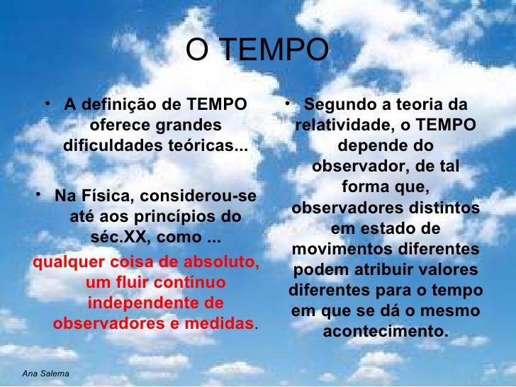 O TEMPO <ul><li>A definição de TEMPO oferece grandes dificuldades teóricas... </li></ul><ul><li>Na Física, considerou-se a...