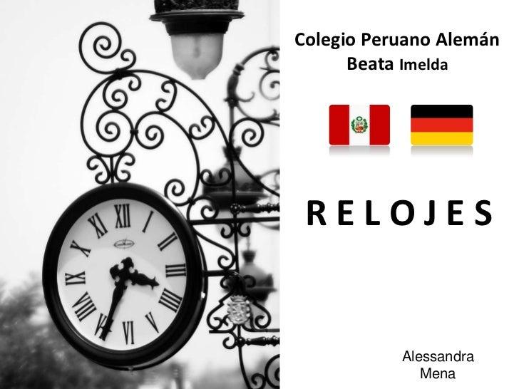 Colegio Peruano AlemánBeata Imelda<br />R E L O J E S<br />Alessandra Mena<br />
