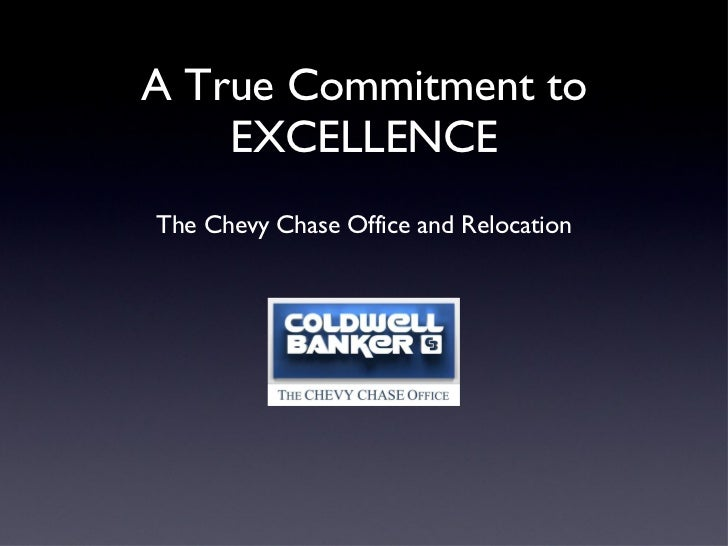 A True Commitment to EXCELLENCE <ul><li>The Chevy Chase Office and Relocation </li></ul>