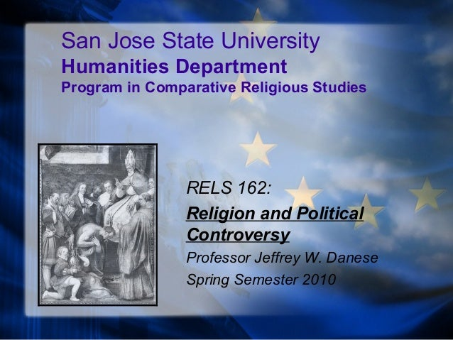 San Jose State University Humanities Department Program in Comparative Religious Studies RELS 162: Religion and Political ...