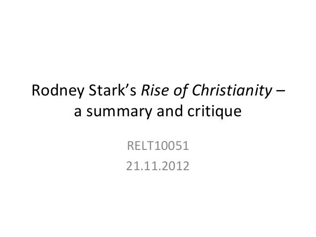 Rodney Stark's Rise of Christianity –     a summary and critique             RELT10051             21.11.2012