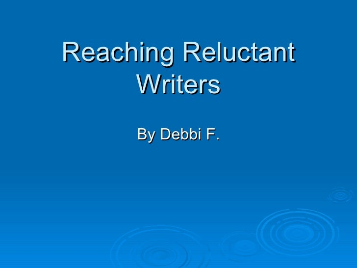 Reaching Reluctant Writers By Debbi F.