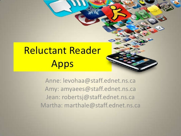 Reluctant Reader      Apps    Anne: levohaa@staff.ednet.ns.ca    Amy: amyaees@staff.ednet.ns.ca    Jean: robertsj@staff.ed...