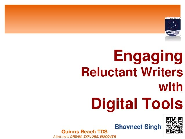 Reluctant Writers  Quinns Beach TDS  Engaging  A lifetime to DREAM, EXPLORE, DISCOVER  with  Digital Tools  Bhavneet Singh