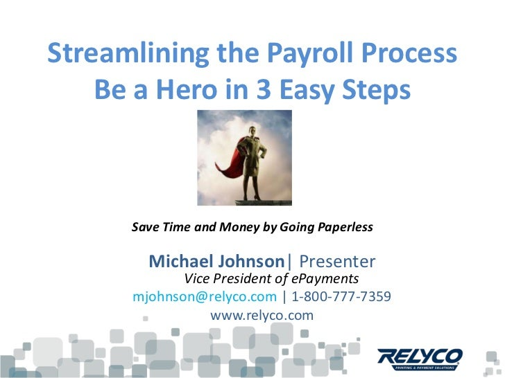 Streamlining the Payroll Process    Be a Hero in 3 Easy Steps      Save Time and Money by Going Paperless        Michael J...