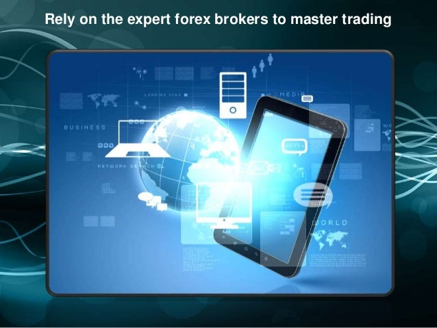 Rely on the expert forex brokers to master trading