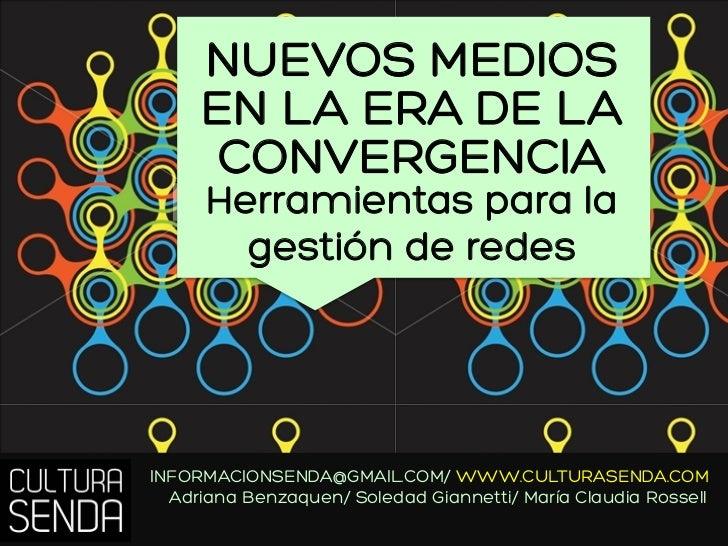 NUEVOS MEDIOS     EN LA ERA DE LA      CONVERGENCIA      Herramientas para la        gestión de redesINFORMACIONSENDA@GMAI...