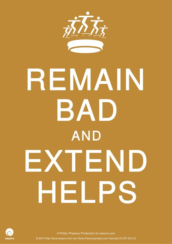 REMAIN BAD                             ANDEXTEND HELPS                 APhilterPhactoryProductionforweavrs.com©2012...