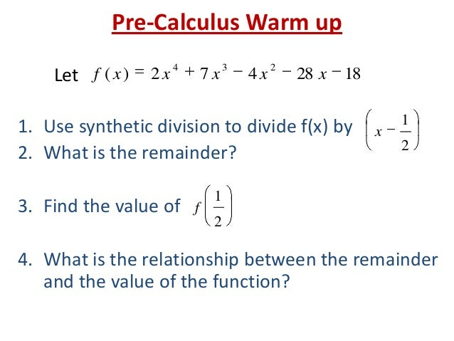 Pre-Calculus Warm up 1. Use synthetic division to divide f(x) by 2. What is the remainder? 3. Find the value of 4. What is...