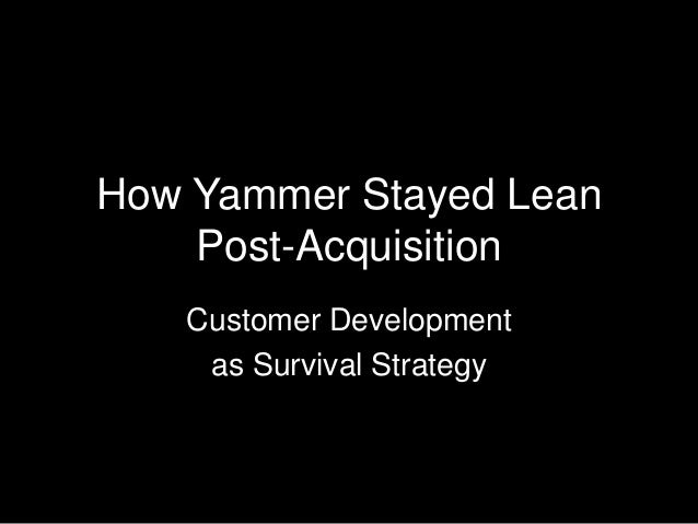 How Yammer Stayed Lean Post-Acquisition Customer Development as Survival Strategy