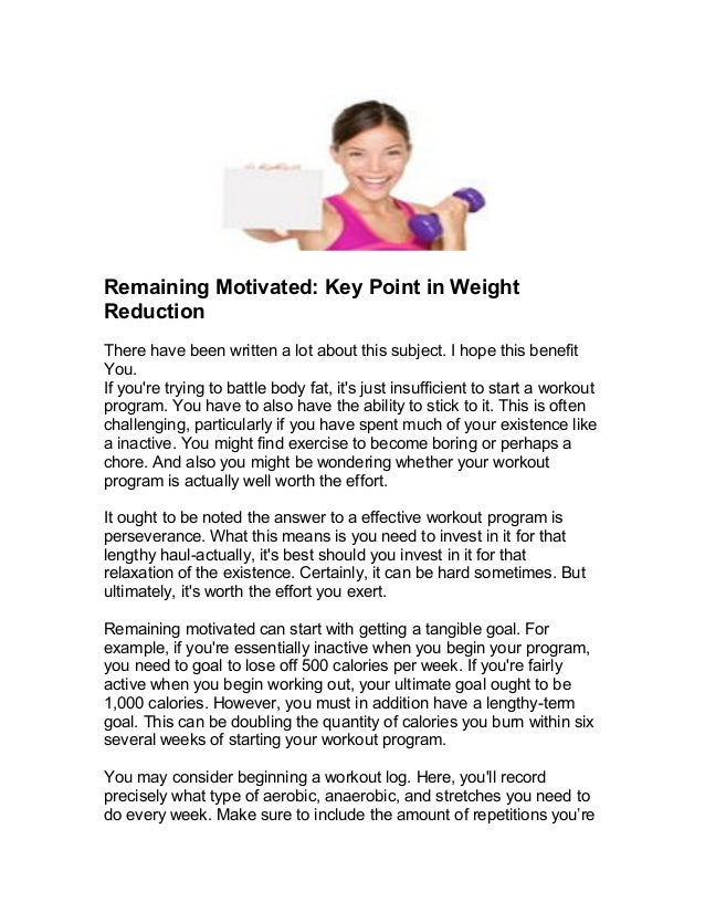 Remaining Motivated: Key Point in Weight Reduction There have been written a lot about this subject. I hope this benefit Y...
