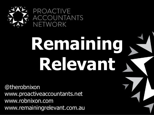 RemainingRelevant@therobnixonwww.proactiveaccountants.netwww.robnixon.comwww.remainingrelevant.com.au