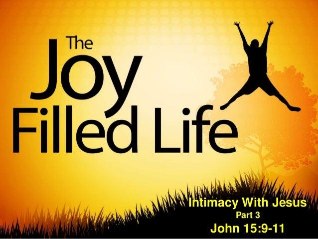 Intimacy With Jesus Part 3  John 15:9-11