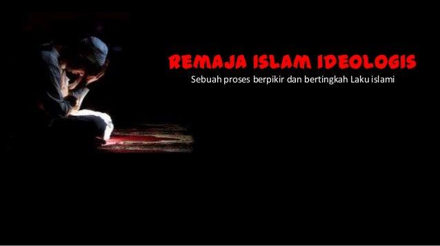 Remaja Islam ideologis Sebuah proses berpikir dan bertingkah Laku islami