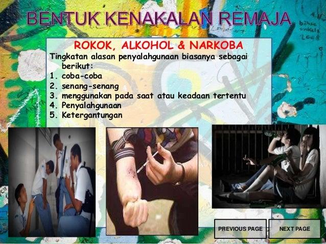 ROKOK, ALKOHOL & NARKOBA Tingkatan alasan penyalahgunaan biasanya sebagai berikut: 1. coba-coba 2. senang-senang 3. menggu...