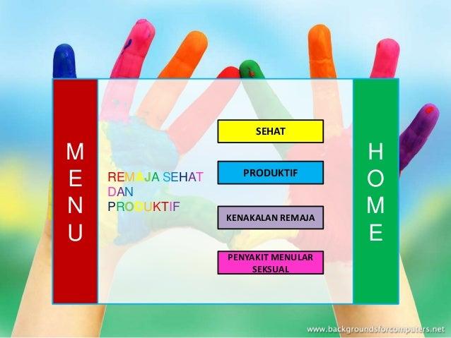 REMAJA SEHAT DAN PRODUKTIF H O M E M E N U SEHAT PRODUKTIF KENAKALAN REMAJA PENYAKIT MENULAR SEKSUAL