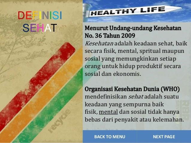 Menurut Undang-undang Kesehatan No. 36 Tahun 2009 Kesehatan adalah keadaan sehat, baik secara fisik, mental, spritual maup...