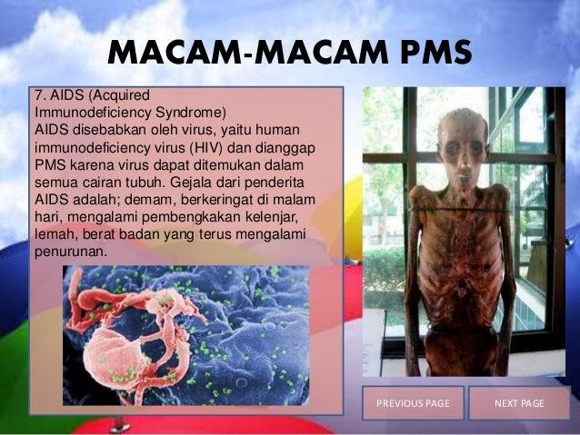 MACAM-MACAM PMS 7. AIDS (Acquired Immunodeficiency Syndrome) AIDS disebabkan oleh virus, yaitu human immunodeficiency viru...