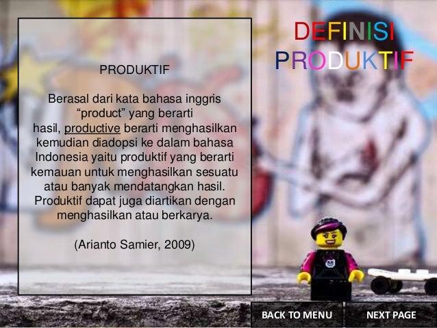 """PRODUKTIF Berasal dari kata bahasa inggris """"product"""" yang berarti hasil, productive berarti menghasilkan kemudian diadopsi..."""