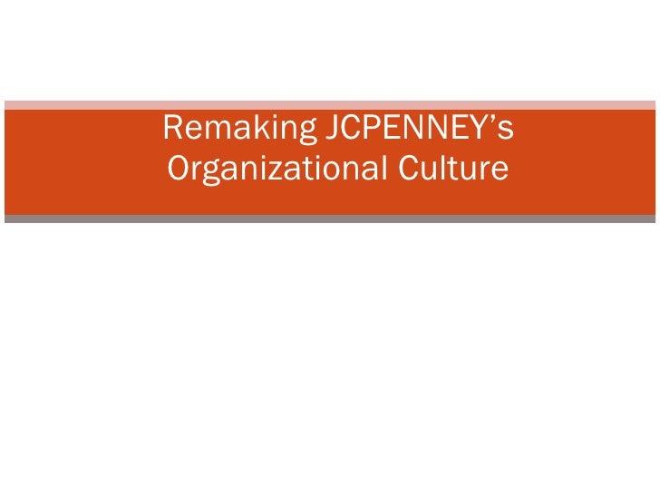 Prepared By, Sunil Kumar Chhajar Remaking JCPENNEY's Organizational Culture