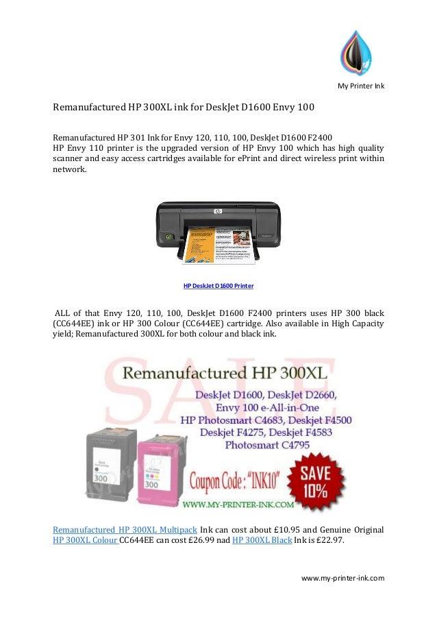 My Printer Ink www.my-printer-ink.com Remanufactured HP 300XL ink for DeskJet D1600 Envy 100 Remanufactured HP 301 Ink for...