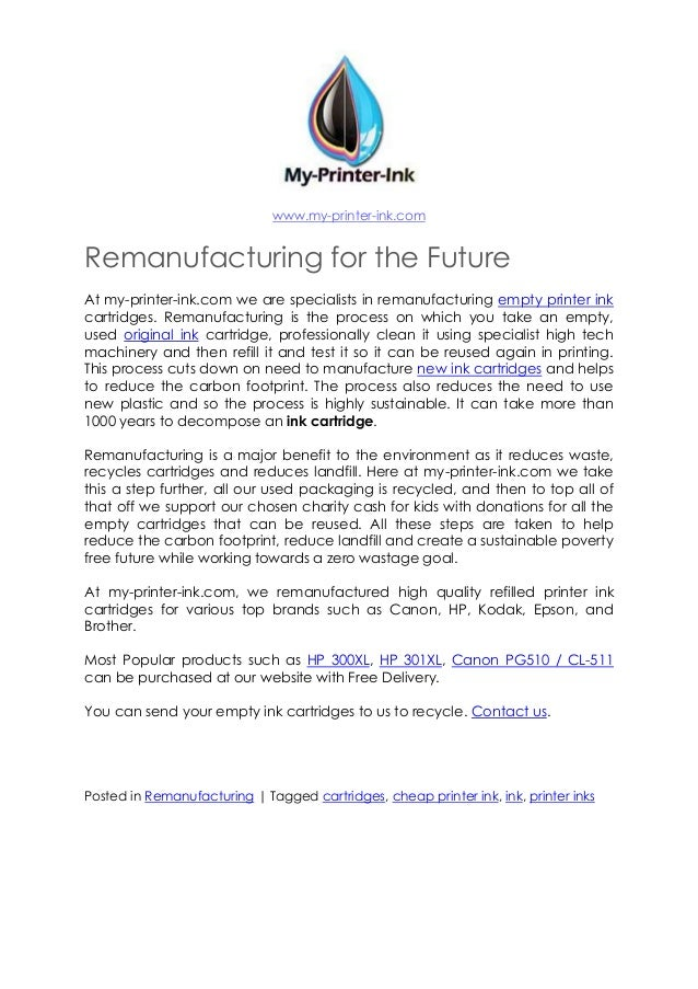 www.my-printer-ink.com Remanufacturing for the Future At my-printer-ink.com we are specialists in remanufacturing empty pr...