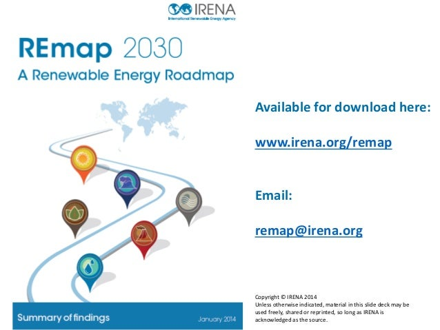 Available for download here: www.irena.org/remap  Email: remap@irena.org  Copyright © IRENA 2014 Unless otherwise indicate...