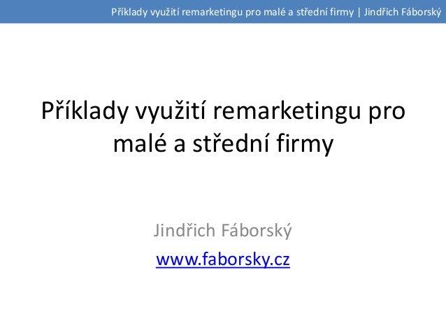 Příklady využití remarketingu pro malé a střední firmy | Jindřich FáborskýPříklady využití remarketingu promalé a střední ...