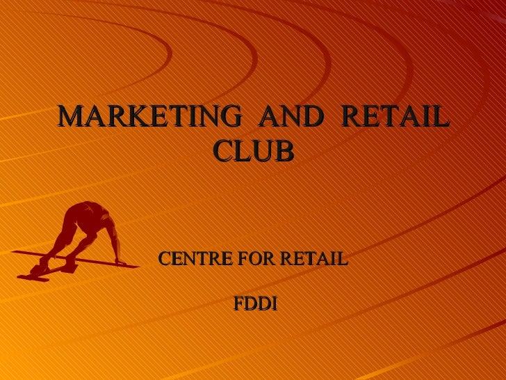 MARKETING  AND  RETAIL CLUB CENTRE FOR RETAIL  FDDI