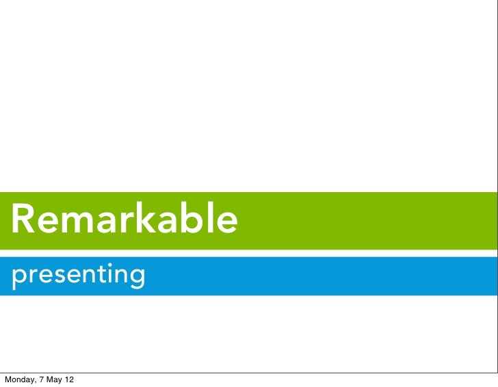 Remarkable presentingMonday, 7 May 12