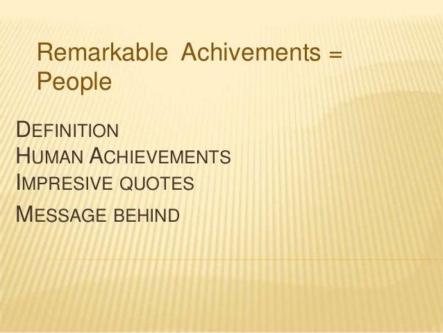 Remarkable Achivements = People DEFINITION HUMAN ACHIEVEMENTS IMPRESIVE QUOTES MESSAGE BEHIND