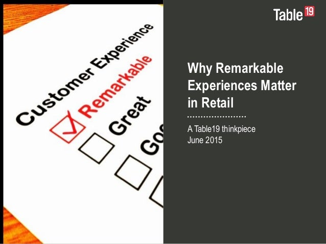 Why Remarkable Experiences Matter in Retail A Table19 thinkpiece June 2015