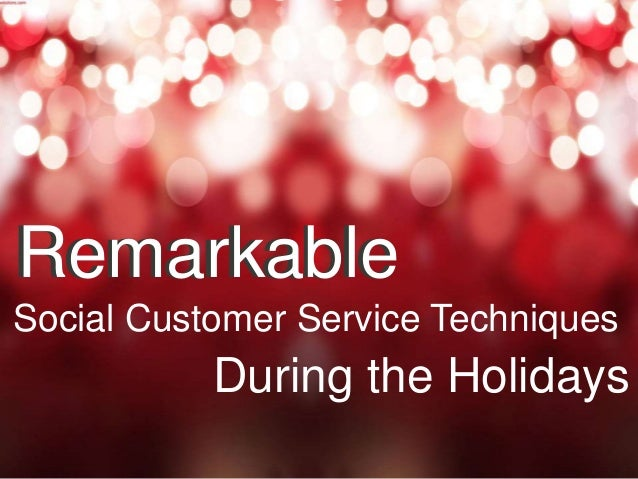 RemarkableRemarkable Social Customer Service Techniques During the Holidays