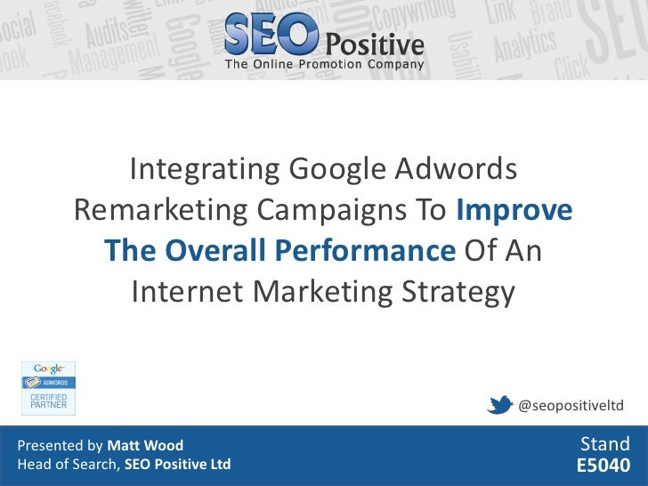 Integrating Google Adwords        Remarketing Campaigns To Improve          The Overall Performance Of An            Inter...