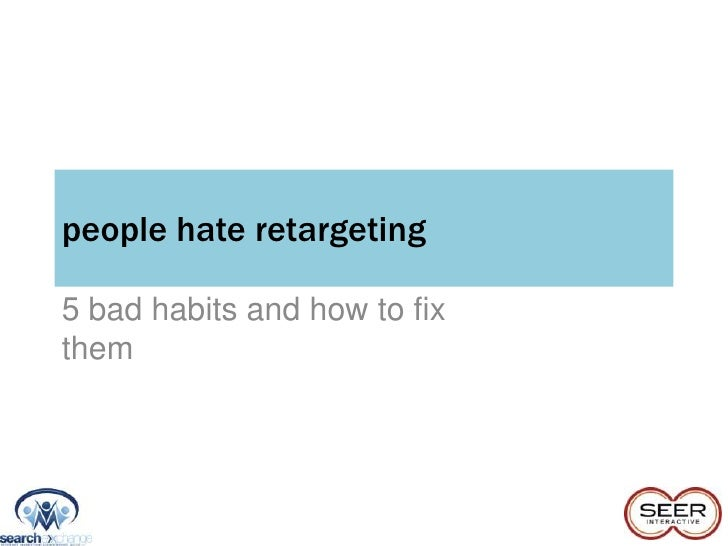 people hate retargeting5 bad habits and how to fixthem