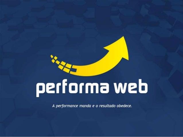 Sobre a Performa Web A Performa Web nasceu em março de 2012, em São Paulo, fundada pelo Sócio-Diretor Denis Casita, que po...