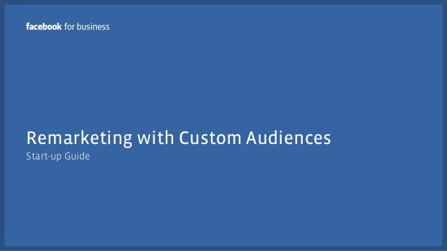 Remarketing with Custom Audiences Start-up Guide