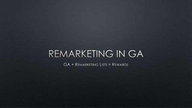 What is GA Remarketing?  Chris Bridges  Why do it?  What do you need?  Getting going  Anatomy of GA Remarketing Lists  ceb...