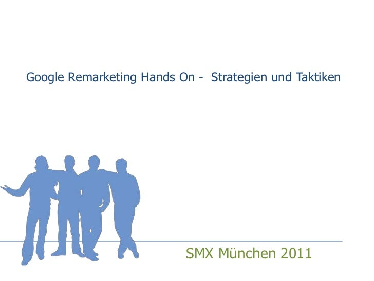 Google Remarketing Hands On -  Strategien und Taktiken<br />SMX München 2011<br />