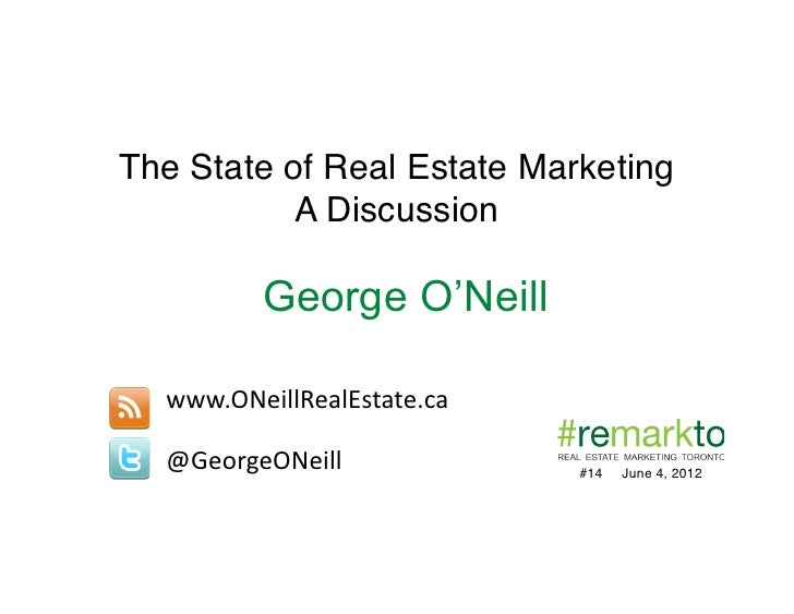 The State of Real Estate Marketing!           A Discussion!           George O'Neill  www.ONeillRealEstate.ca	    @GeorgeO...