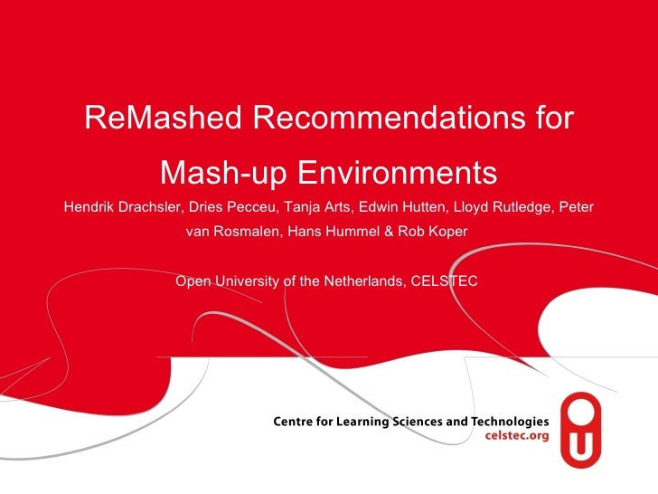 ReMashed Recommendations for Mash-up Environments Hendrik Drachsler, Dries Pecceu, Tanja Arts, Edwin Hutten, Lloyd Rutledg...