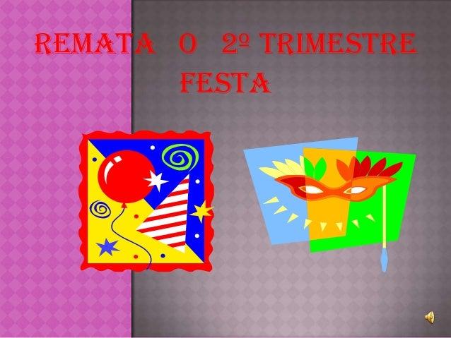 REMATA O 2º TRIMESTRE       FESTA