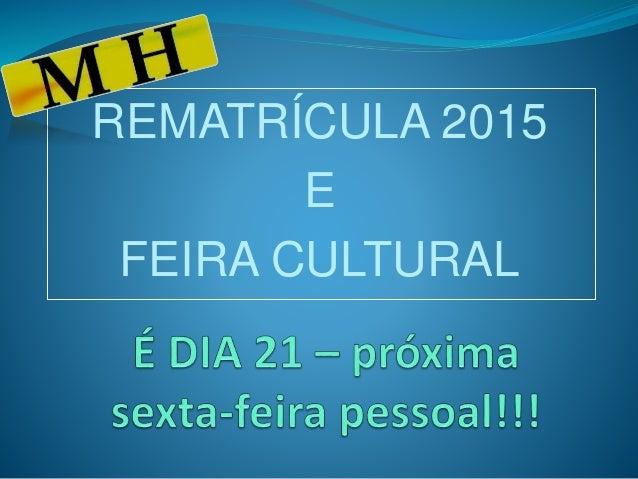 REMATRÍCULA 2015  E  FEIRA CULTURAL
