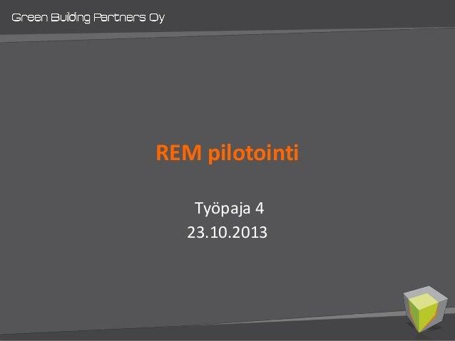 REM pilotointi Työpaja 4 23.10.2013