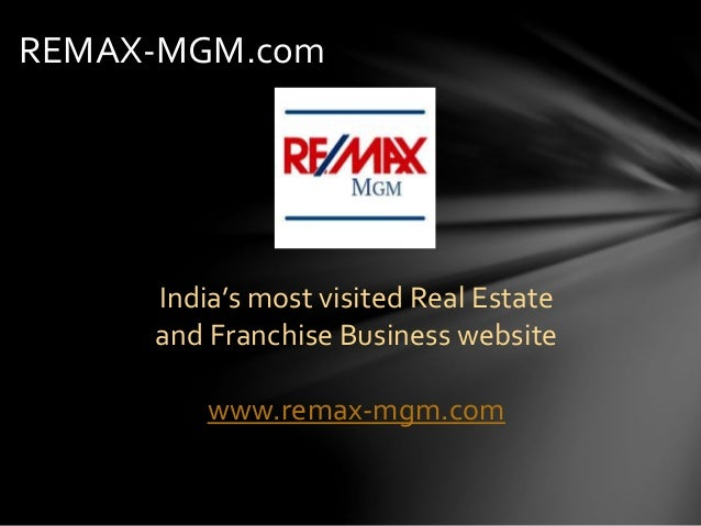 REMAX-MGM.com India's most visited Real Estate and Franchise Business website www.remax-mgm.com