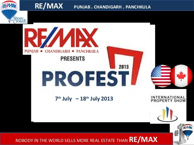 RE/MAX PUNJAB . CHANDIGARH . PANCHKULA NOBODY IN THE WORLD SELLS MORE REAL ESTATE THAN RE/MAX 7th July – 18th July 2013